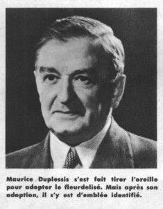 « Nous avons reçu de toutes les parties de la province un grand nombre de résolutions, de requêtes nous  recommandant l'adoption du drapeau fleurdelisé.(…) Nous nous rendons avec une grande joie au désir de  la population, et c'est le drapeau fleurdelisé que nous avons hissé sur la tour du parlement. » – Maurice Duplessis, 21 janvier 1948. Source du discours : http://respectdudrapeau.com/