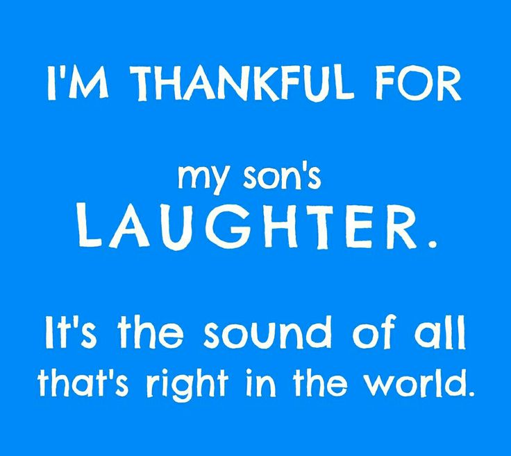 I'm thankful for my son's laughter...