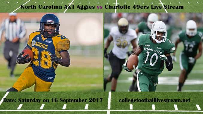 North Carolina A&T Aggies vs Charlotte 49ers Live Stream Teams: Aggies vs 49ers Time: 6:00 PM ET Week-3 Date: Saturday on 16 September 2017 Location: McColl-Richardson Field, Charlotte, NC TV: ESPN NETWORK North Carolina A&T Aggies vs Charlotte 49ers Live Stream Watch College Football...