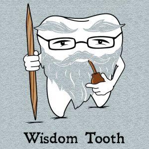 LIES! Wisdom teeth are dumb.