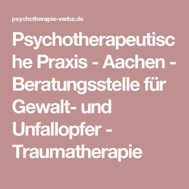 Psychotherapeutische Praxis - Aachen - Beratungsstelle für Gewalt- und Unfallopfer - Traumatherapie