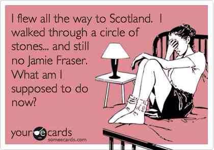 Outlander....lol...not many people will get this. I love Outlander...amazing series!
