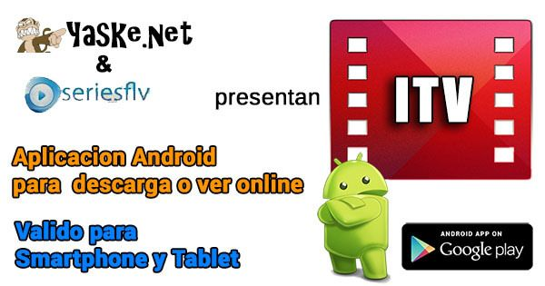 Seriesflv y Yaske presentan ITV. App Android para smartphone y Tablet para ver online o descarga http://yaske.to/api/itv.apk