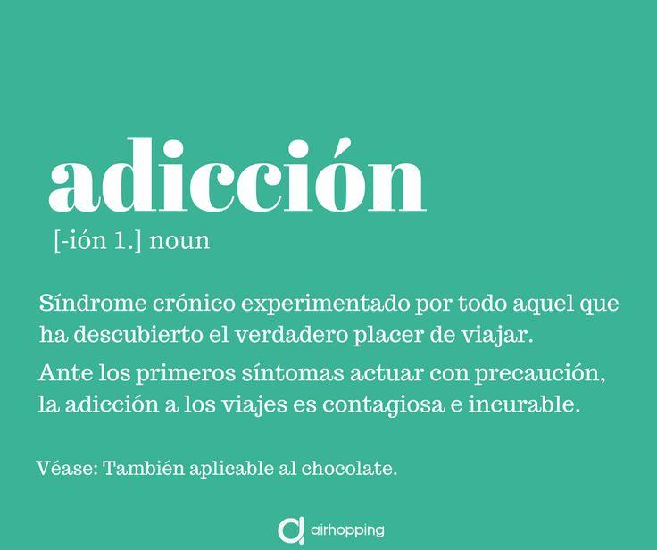 Adicción. #viajes #inspiracion #verano #mundo #viajar #vuelos #avion #vueltaalmundo #travel #frases #quotes #airhopping #adiccion #diccionario #airhopper #frases #palabras