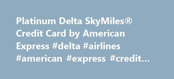 Platinum Delta SkyMiles® Credit Card by American Express #delta #airlines #american #express #credit #card http://eritrea.remmont.com/platinum-delta-skymiles-credit-card-by-american-express-delta-airlines-american-express-credit-card/  # Platinum Delta SkyMiles® Credit Card by American Express The Platinum Delta SkyMiles® Credit Card by American Express offers premier benefits and rewards to cardholders who travel frequently on Delta Airlines. Insider Tip: You may be able to get the annual…
