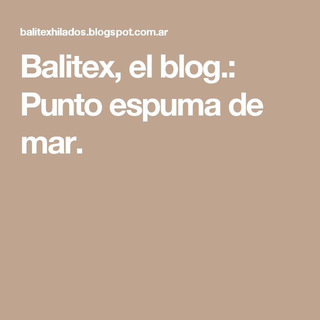 Balitex, el blog.: Punto espuma de mar.