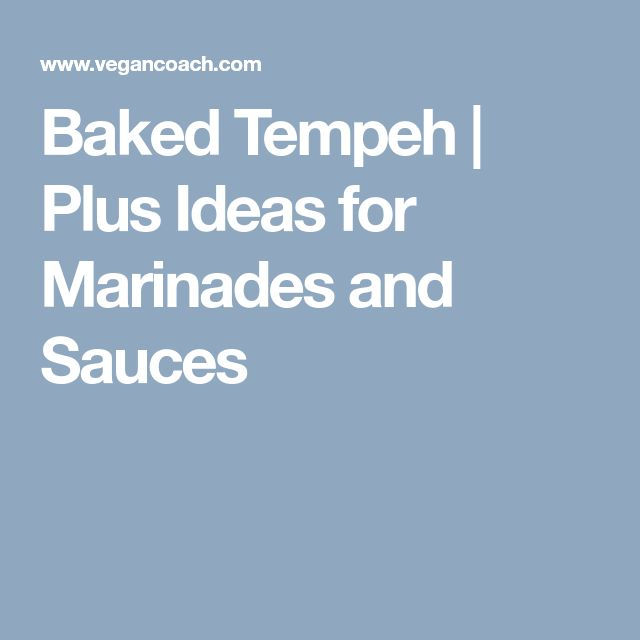 Baked Tempeh | Plus Ideas for Marinades and Sauces