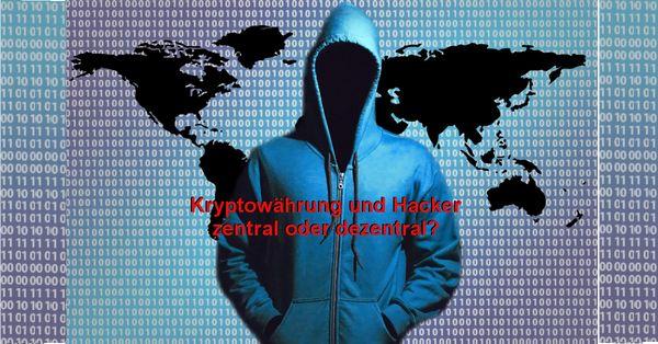Kryptowährung und Hacker - zentral oder dezentral?