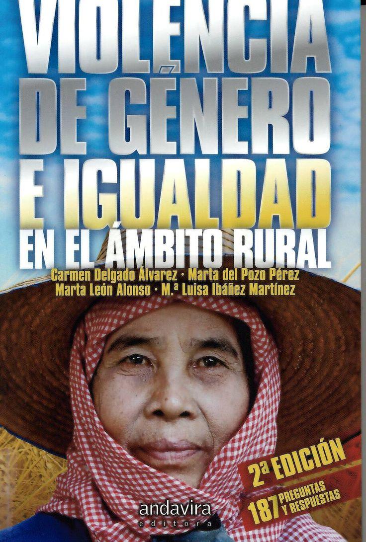 Violencia de género e igualdad en el medio rural / Carmen Delgado Álvarez... [et al.] http://absysnetweb.bbtk.ull.es/cgi-bin/abnetopac01?TITN=529709