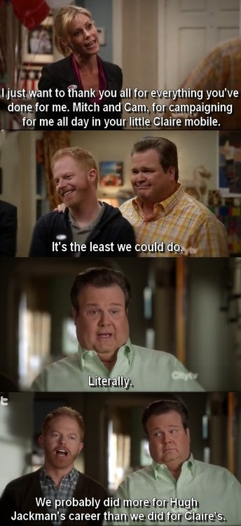 Modern Family  Clever, well acted, beautifully written and hysterically funny. What more can you ask?
