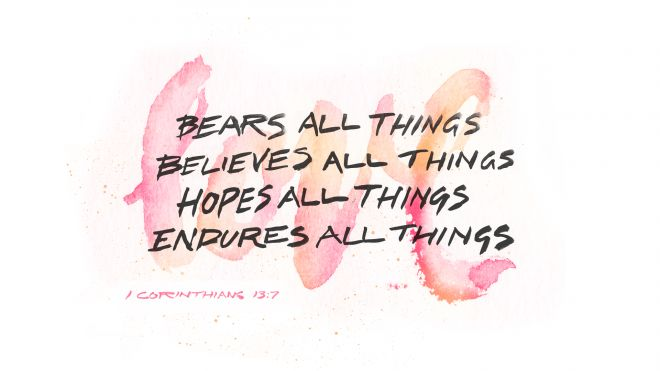 Does your love bear, believe, hope, and endure? If so, it is Christ's love. 1 Corinthians 13:7