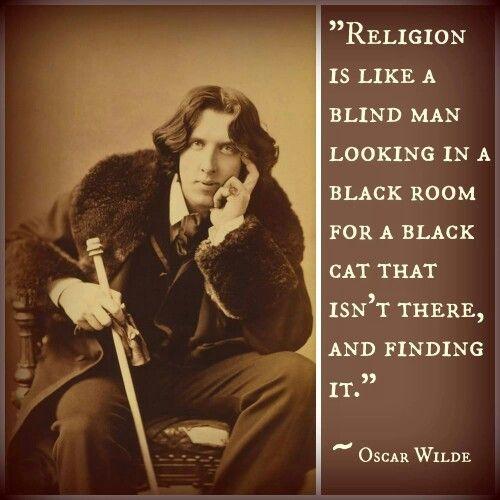 """""""La religion, c'est comme un homme aveugle cherchant dans une pièce obscure un chat noir qui n'y est pas et qui le trouve."""""""