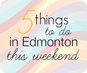 Five Fun and Free Family Activities in Edmonton This Weekend 5/17 #yeg