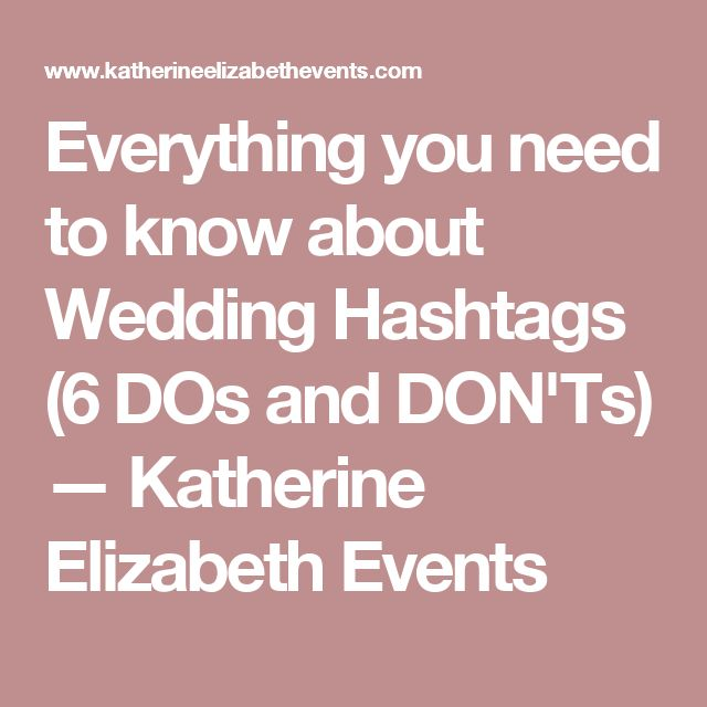 Everything you need to know about Wedding Hashtags (6 DOs and DON'Ts) — Katherine Elizabeth Events