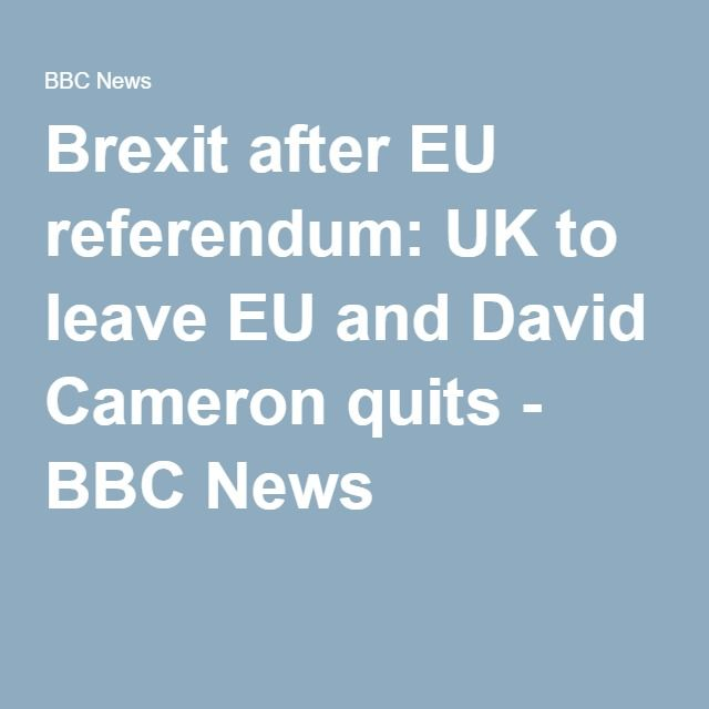 Brexit after EU referendum: UK to leave EU and David Cameron quits - BBC News