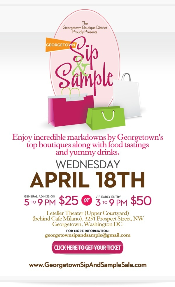 The Georgetown Boutique District presents the First Annual Georgetown Sip & Sample Sale on April 18th! Get your tickets today!