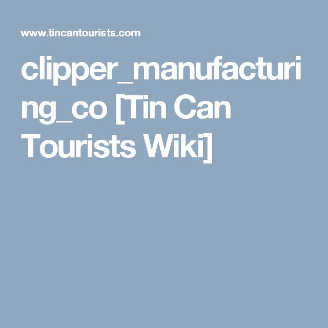 clipper_manufacturing_co [Tin Can Tourists Wiki]