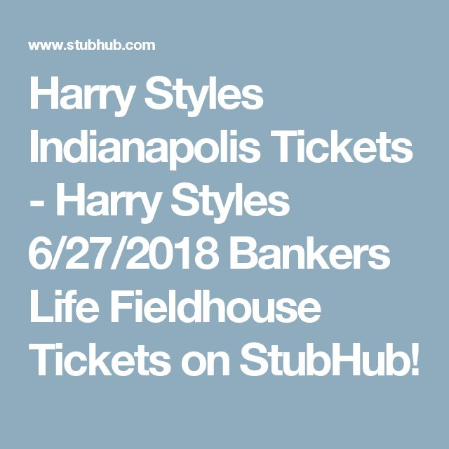 Harry Styles Indianapolis Tickets - Harry Styles 6/27/2018 Bankers Life Fieldhouse Tickets on StubHub!