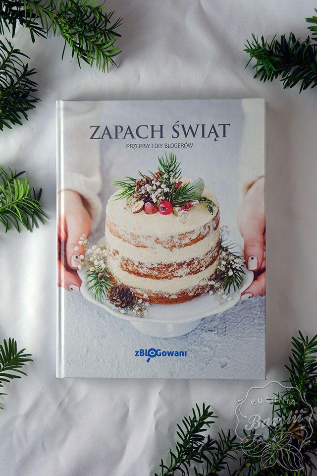 Ksiazka Zapach Swiat To Pozycja Stworzona We Wspolpracy Z 13 Blogerkami Kulinarnymi Oraz Blogerkami Kategorii Diy Czyli Zrob To Sam Desserts Food Cake