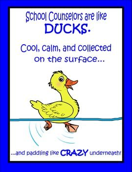 School Counselors are like DUCKS... Cool, calm and collected on the surface, and paddling like CRAZY underneath!