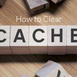 How to Clear Cache on Web Browser