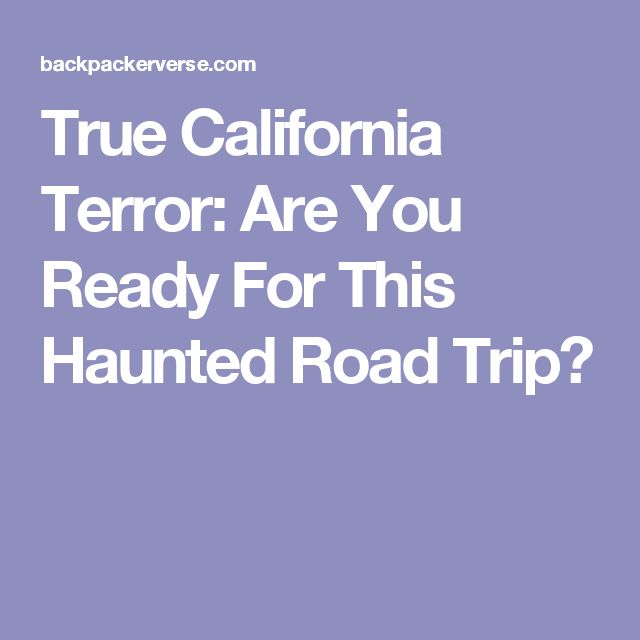 True California Terror: Are You Ready For This Haunted Road Trip?