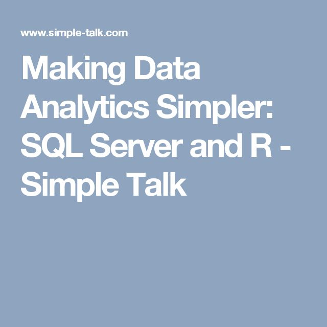 Making Data Analytics Simpler: SQL Server and R - Simple Talk