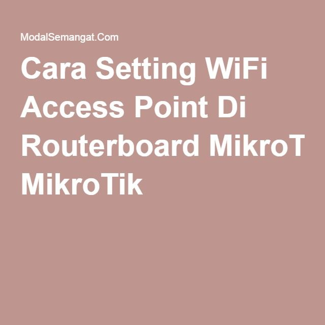 Cara Setting WiFi Access Point Di Routerboard MikroTik