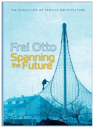 Frei Otto: Spanning the Future
