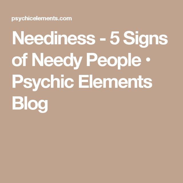 Neediness - 5 Signs of Needy People • Psychic Elements Blog