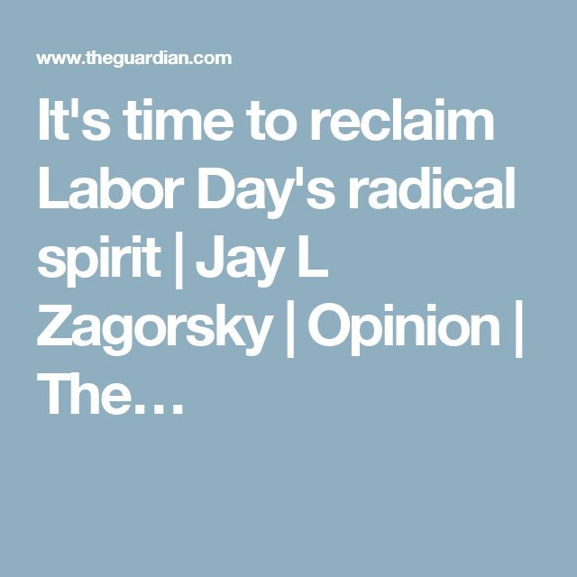 It's time to reclaim Labor Day's radical spirit | Jay L Zagorsky | Opinion | The…