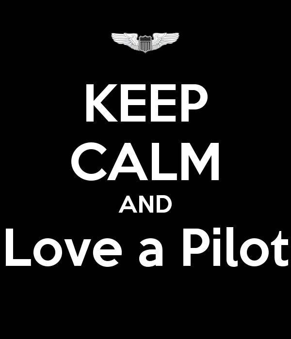 Keep calm and love a pilot (Absolutely love this one!)