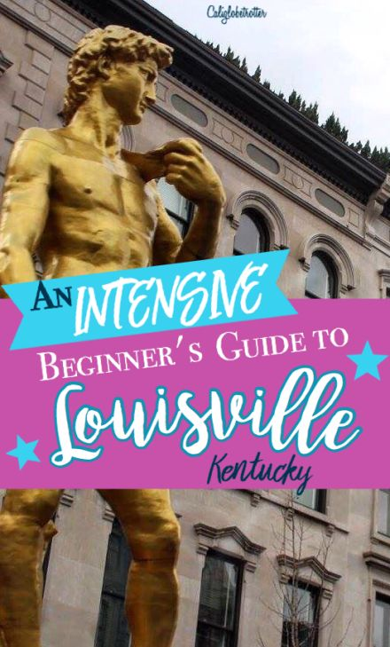 A Comprehensive Guide of What to see and do in Louisville, Kentucky, USA - California Globetrotter