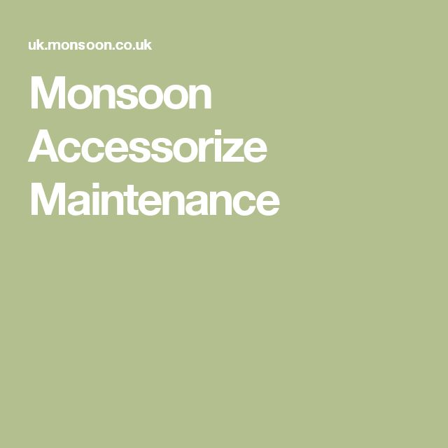 Monsoon Accessorize Maintenance