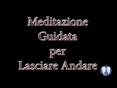 """Meditazione Guidata Per """"Lasciare Andare"""" - YouTube"""