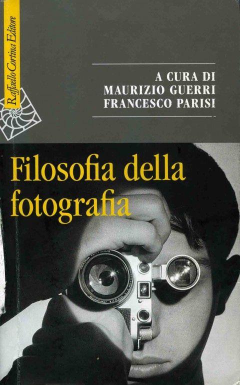 """L'editore è di quelli """"accademici"""": Raffaello Cortina di Milano. Per ciò non c'è da stupirsi che il volume di """"Filosofia della fotografia"""" c..."""