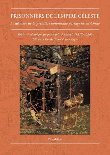 Prisonniers de l'empire céleste : Le désastre de la première ambassade portugaise en Chine (1517-1524) Récits & témoignages portugais et chinois de Pascale Girard et autres, http://www.amazon.fr/dp/2367320764/ref=cm_sw_r_pi_dp_xNTktb12E6T68