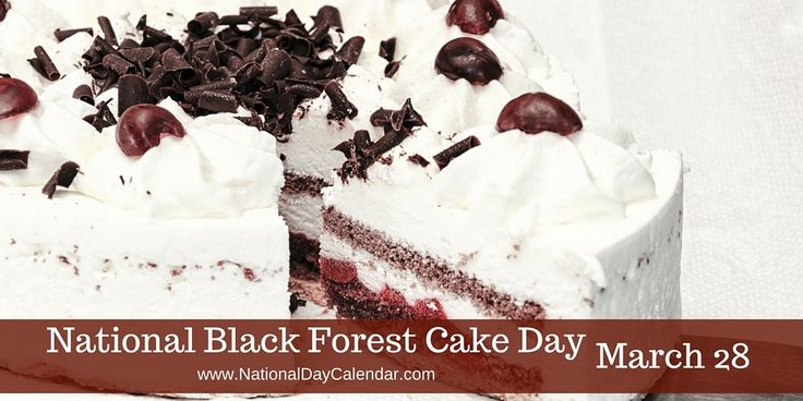 NATIONAL BLACK FOREST CAKE DAY – MARCH 28 NATIONAL BLACK FOREST CAKE DAY  March 28th recognizes a food holiday known as National Black Forest Cake Day. Black Forest cake is the English name for the…