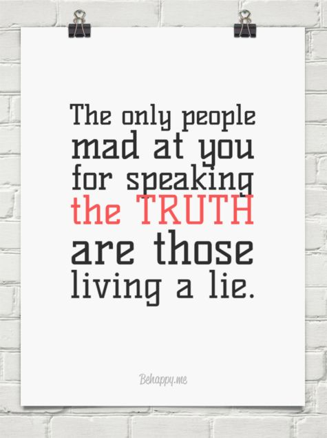 The only people mad at you for speaking  the truth are those living a lie. #176508