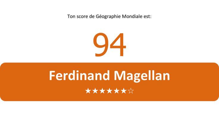 J'ai obtenu  94【Ferdinand Magellan】  au test de Géographie Mondiale!