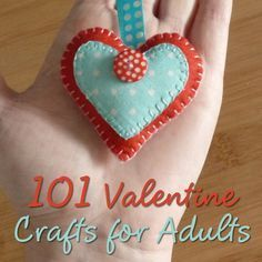 101 Valentine's Day Crafts for Adults to Enjoy: Loads of Fun Ideas for Hearts Themed Crafting with Paper, Felt, Crochet, Origami, Cards and More to Make