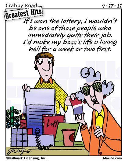 sooooooo true!!!: Lottery Winner, Quotes Worth, Pennies Cups, Bad Boss, Maxine Cartoon, Maxine Gotta, Funny Stuff, Maxine Humor, Crabby Roads