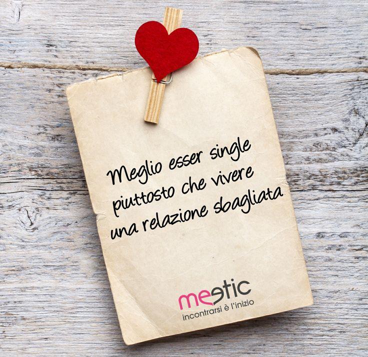 Meglio essere single piuttosto che vivere una relazione sbagliata! #MEETIC #incontri #amore