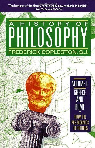 A #History of Philosophy, Vol. 1: Greece and Rome From the Pre-Socratics to Plotinus/Frederick Copleston