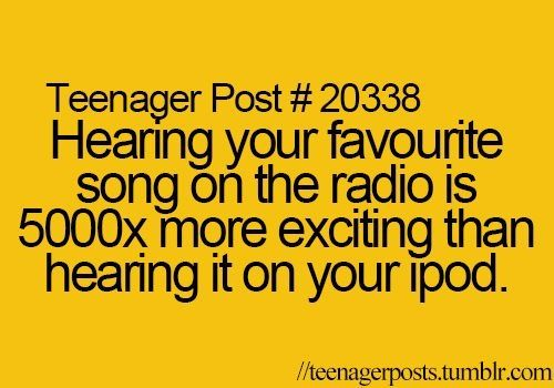 Yes! Except I never hear my favourite song on the radio