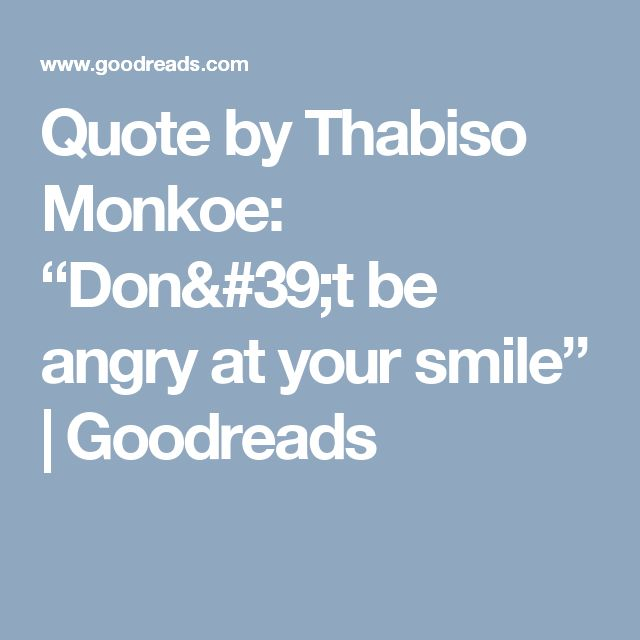 """Quote by Thabiso Monkoe: """"Don't be angry at your smile"""" 