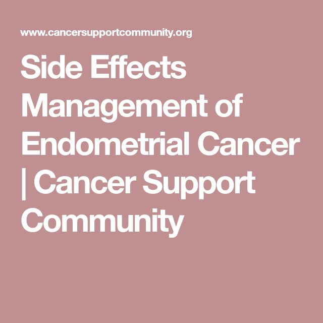 Side Effects Management of Endometrial Cancer | Cancer Support Community