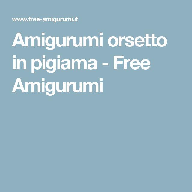Amigurumi orsetto in pigiama - Free Amigurumi