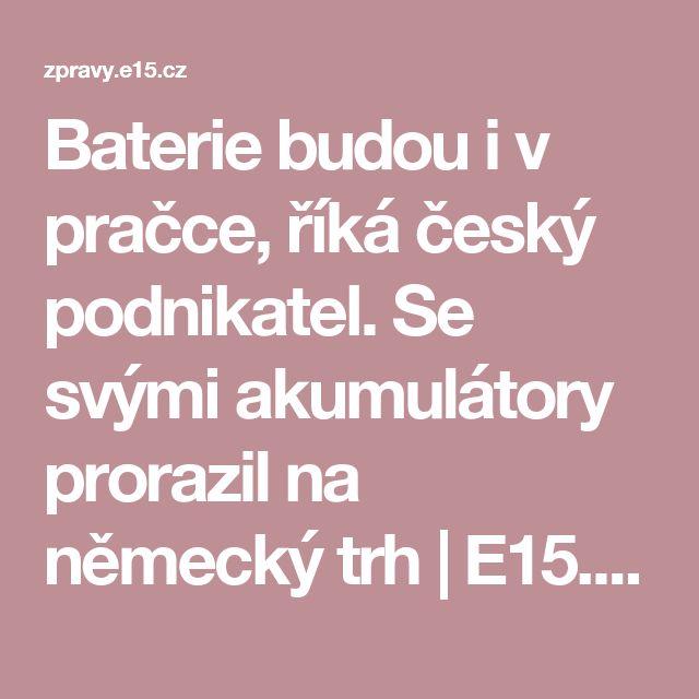 Baterie budou i v pračce, říká český podnikatel. Se svými akumulátory prorazil na německý trh   E15.cz