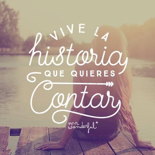 """""""Vive la historia que quieres contar"""" - @mrwonderful_"""